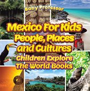 Mexico for kids : people, places and cultures cover image