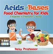 Acids And Bases - Food Chemistry For Kids Children's Chemistry Books