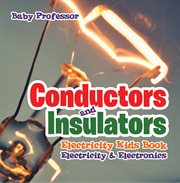 Conductors And Insulators Electricity Kids Book Electricity & Electronics cover image
