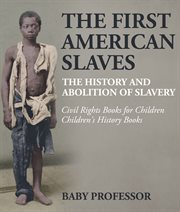 The First American Slaves: The History And Abolition Of Slavery