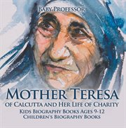 Mother Teresa Of Calcutta And Her Life Of Charity