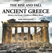 The Rise And Fall Of Ancient Greece