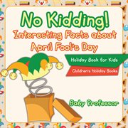 No Kidding! Interesting Facts About April Fool's Day