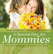 A Special Day For Mommies: The Origin Of Mother's Day