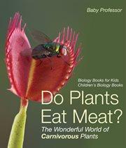 Do Plants Eat Meat? The Wonderful World Of Carnivorous Plants
