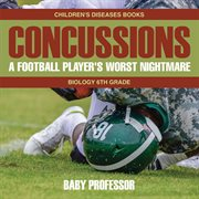 Concussions: A Football Player's Worst Nightmare