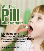 Will This Pill Make Me Well? Medicine And Pharmaceutical Drugs