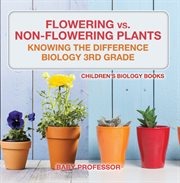 Flowering Vs. Non-flowering Plants: Knowing The Difference