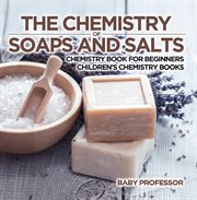 The Chemistry Of Soaps And Salts