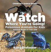 Watch Where You're Going! Poisonous Animals For Kids