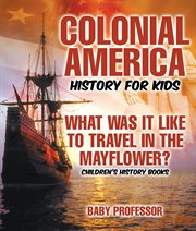 Colonial America History For Kids: What Was It Like To Travel In The Mayflower?