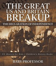 The Great Us And Britain Breakup: The Declaration Of Independence - Us History For Kids