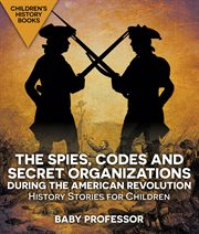 The Spies, Codes And Secret Organizations During The American Revolution
