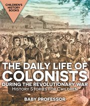 The Daily Life Of Colonists During The Revolutionary War