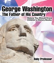 George Washington: The Father Of His Country