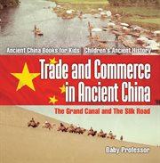 Trade And Commerce In Ancient China: The Grand Canal And The Silk Road