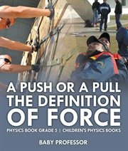 A Push Or A Pull - The Definition Of Force