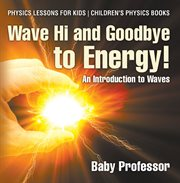 Wave Hi And Goodbye To Energy! An Introduction To Waves