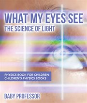 What My Eyes See: The Science Of Light