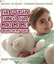 The Squishy Things That Make Me Me! Organs In My Body