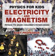 Physics For Kids: Electricity And Magnetism