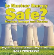 Is Nuclear Energy Safe? Nuclear Energy And Fission