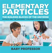 Elementary Particles: The Building Blocks Of The Universe