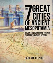 The 7 Great Cities Of Ancient Mesopotamia