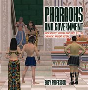 Pharaohs And Government: Ancient Egypt