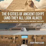 The 9 Cities Of Ancient Egypt (and They All Look Alike!)