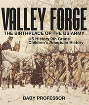 Valley Forge: The Birthplace Of The Us Army