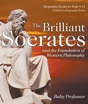 The Brilliant Socrates And The Foundation Of Western Philosophy