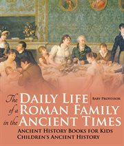 The Daily Life Of A Roman Family In The Ancient Times
