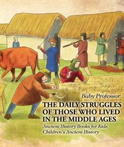 The Daily Struggles Of Those Who Lived In The Middle Ages