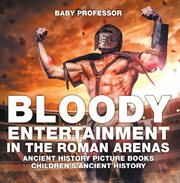 Bloody Entertainment In The Roman Arenas