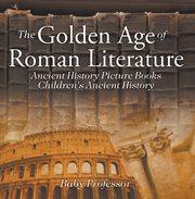 The Golden Age Of Roman Literature