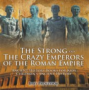 The Strong And The Crazy Emperors Of The Roman Empire