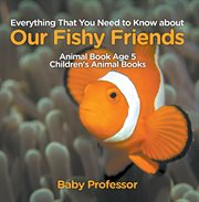 Everything That You Need to Know About Our Fishy Friends