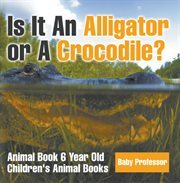 Is It An Alligator Or A Crocodile?
