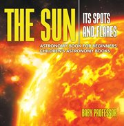 The Sun: Its Spots And Flares