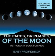 The Faces, Or Phases, Of The Moon