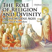 The Role Of Religion And Divinity In The Middle Ages