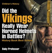 Did The Vikings Really Wear Horned Helmets In Battles?