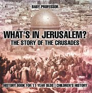 What's In Jerusalem? The Story Of The Crusades