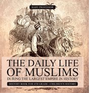 The Daily Life Of Muslims During The Largest Empire In History