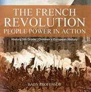 The French Revolution: People Power In Action