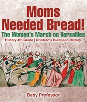 Moms Needed Bread! The Women's March On Versailles