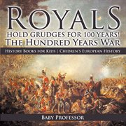 Royals Hold Grudges For 100 Years! The Hundred Years War