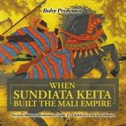 When Sundiata Keita Built The Mali Empire