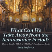 What Can We Take Away From The Renaissance Period?